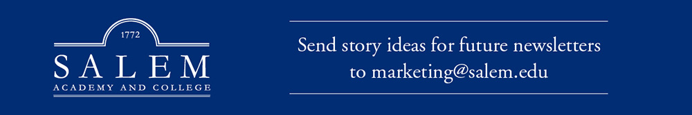 Send story ideas for future newsletters to marketing@salem.edu
